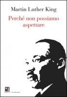 Perché non possiamo aspettare - King Martin Luther
