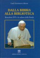 Dalla Bibbia alla biblioteca. Benedetto XVI e la cultura della Parola - Gianfranco Ravasi
