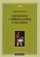 Canonizzazioni e infallibilità pontificia in età moderna - Giovannucci Pierluigi