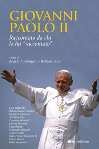 """Copertina di 'Giovanni Paolo II raccontato da chi lo ha """"raccontato""""'"""