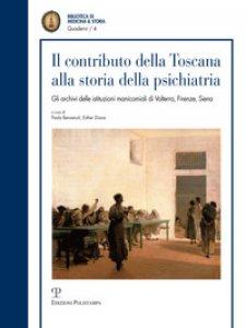 Copertina di 'Il contributo della toscana alla storia della psichiatria. Gli archivi istituzionali manicomiali di Volterra, Firenze, Siena'