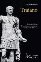 Traiano. Il principe ideale. Costruttore e conquistatore cambiò il volto di Roma - Zerbini Livio