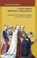 I santi pagani dell'Antico Testamento - Daniélou Jean