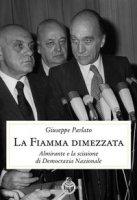 La fiamma dimezzata. Almirante e la scissione di Democrazia Nazionale - Parlato Giuseppe