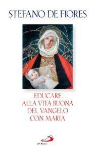 Copertina di 'Educare alla vita buona del Vangelo con Maria'