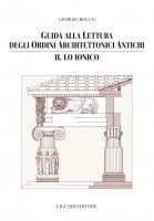 Guida alla lettura degli ordini architettonici antichi - Giorgio Rocco