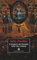 desiderio del paradiso nella vita cristiana. (Il) - Fabio Giardini
