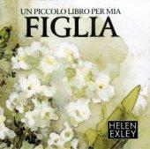 Un piccolo libro per mia figlia - Helen Exley