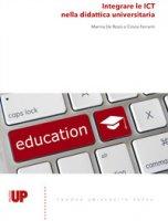 Integrare le ICT nella didattica universitaria - De Rossi Marina, Ferranti Cinzia