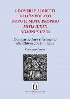 I doveri e i diritti dell'avvocato dopo il Motu Proprio Mitis Iudex Dominus Iesus - Francesco Ferone