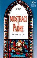 Mostraci il Padre. Volume 1 - Carlo Porro