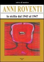 Anni roventi. La Sicilia dal 1943 al 1947 - Di Matteo Salvo