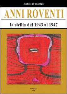 Copertina di 'Anni roventi. La Sicilia dal 1943 al 1947'