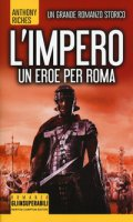 Un eroe per Roma. L'impero - Riches Anthony
