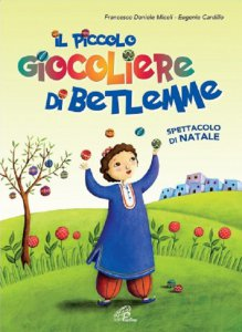Copertina di 'Il piccolo giocoliere di Betlemme (libro + CD)'