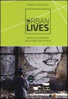 Urban lives: due anni di viaggi alla scoperta della street art italiana. Ediz. a colori - De Innocentis Ivana