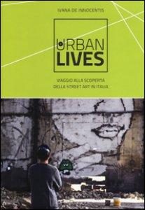 Copertina di 'Urban lives: due anni di viaggi alla scoperta della street art italiana. Ediz. a colori'