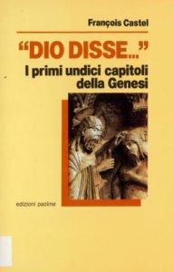 Copertina di 'Dio disse... I primi undici capitoli della Genesi. Parola di Dio, miti dell'antico Oriente e tradizioni d'Israele'