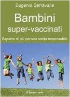 Bambini super-vaccinati - Eugenio Serravalle