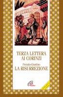 Terza lettera ai Corinzi. La risurrezione - Anonimo, Pseudo -  Giustino
