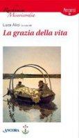 La grazia della vita - Alici Luca