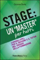 Stage: un «Master» per tutti. Consigli utili per il giovanne e il tutor nel viaggio della formazione - Barni Giovanni