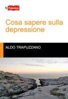 Cosa sapere sulla depressione - Trapuzzano Aldo