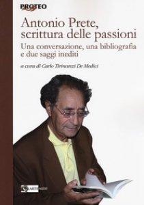 Copertina di 'Antonio Prete, scrittura delle passioni. Una conversazione, una bibliografia e due saggi inediti'