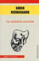 La malattia mortale - Kierkegaard Sören