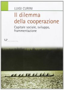 Copertina di 'Il dilemma della cooperazione. Capitale sociale, sviluppo, frammentazione'