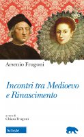 Incontri tra Medioevo e Rinascimento - Frugoni Arsenio