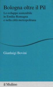 Copertina di 'Bologna oltre il PIL. Lo sviluppo sostenibile in Emilia-Romagna e nella città metropolitana'