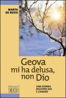 Geova mi ha delusa, non Dio - De Rossi Marta
