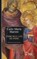 Essere nelle cose del padre - Carlo Maria Martini