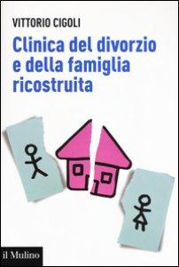Copertina di 'Clinica del divorzio e della famiglia ricostruita'