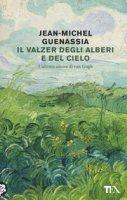 Il valzer degli alberi e del cielo. L'ultimo amore di Van Gogh - Guenassia Jean-Michel