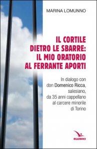 Copertina di 'Il cortile dietro le sbarre: il mio oratorio al Ferrante Aporti'