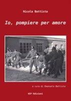 Io, pompiere per amore - Battista Nicola
