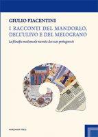 I racconti del mandorlo, dell'ulivo e del melograno - Giulio Piacentini