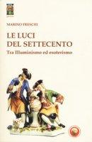Le luci del Settecento. Tra illuminismo ed esoterismo - Freschi Marino