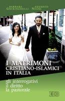 I matrimoni cristiano-islamici in Italia: gli interrogativi il diritto la pastorale - Ghiringhelli Barbara, Negri Augusto