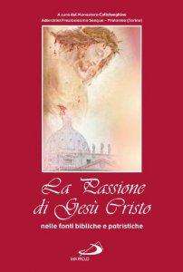 Copertina di 'La passione di Gesù Cristo nelle fonti bibliche e patristiche'