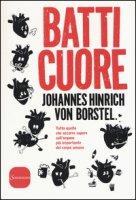 Batti cuore. Tutto quello che occorre sapere sull'organo più importante del corpo - Borstel Johannes Hinrich von