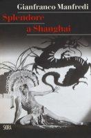 Splendore a Shanghai - Manfredi Gianfranco
