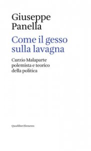 Copertina di 'Come il gesso sulla lavagna. Curzio Malaparte polemista e teorico della politica'