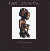 Madri eterne d'Africa. Ediz. illustrata - Bonani G. Paolo, Bonani Serena