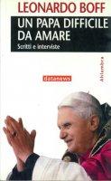 Un papa difficile da amare. Scritti e interviste - Leonardo Boff