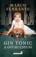 Gin tonic a occhi chiusi - Ferrante Marco