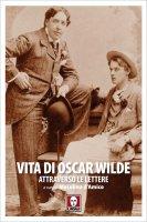 Vita di Oscar Wilde attraverso le lettere - Oscar Wilde