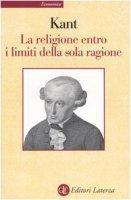 La religione entro i limiti della sola ragione - Kant Immanuel